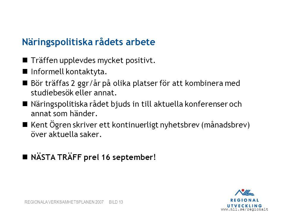 www.nll.se/regionalt REGIONALA VERKSAMHETSPLANEN 2007 BILD 13 Näringspolitiska rådets arbete Träffen upplevdes mycket positivt. Informell kontaktyta.