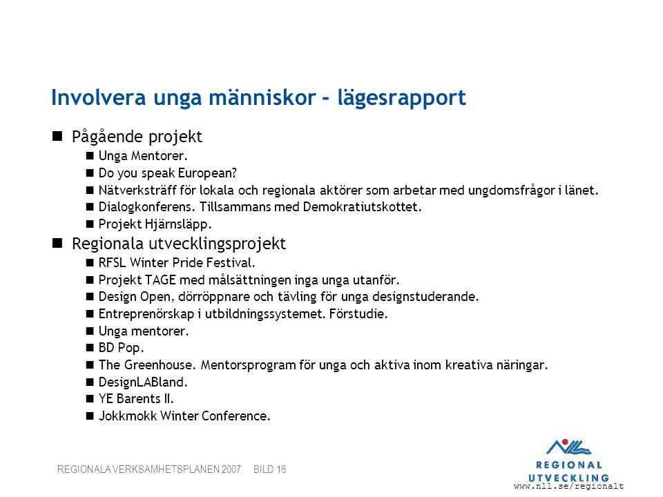 www.nll.se/regionalt REGIONALA VERKSAMHETSPLANEN 2007 BILD 16 Involvera unga människor - lägesrapport Pågående projekt Unga Mentorer. Do you speak Eur