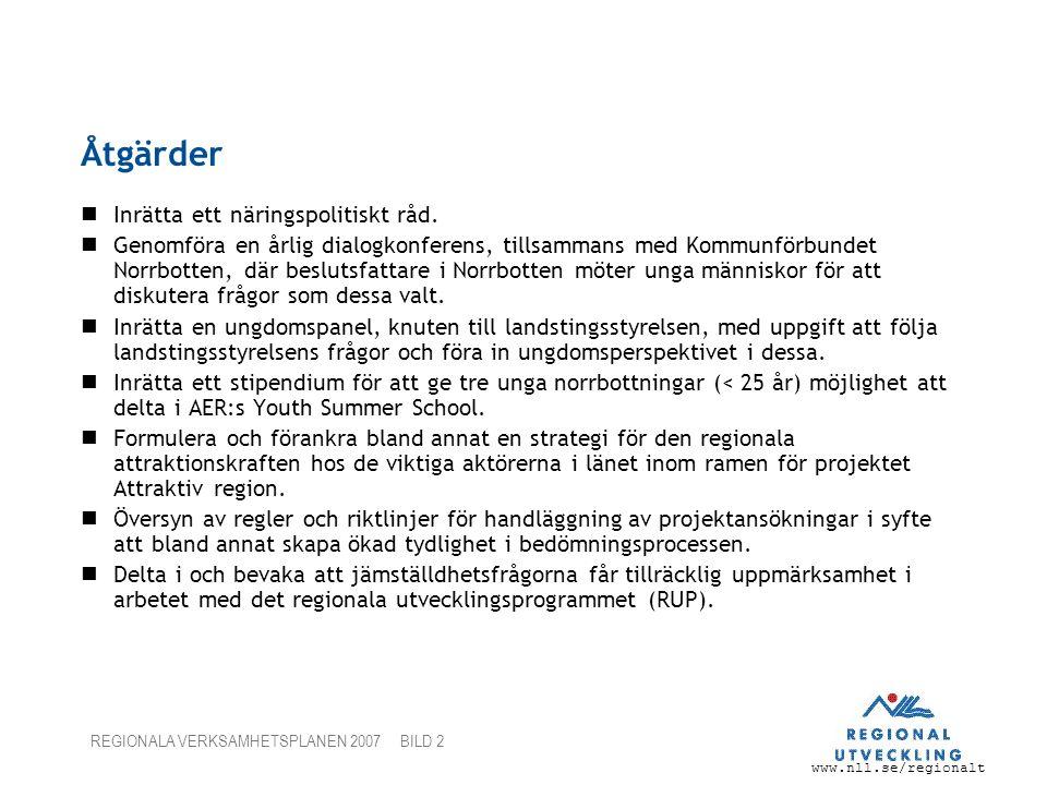 www.nll.se/regionalt REGIONALA VERKSAMHETSPLANEN 2007 BILD 2 Åtgärder Inrätta ett näringspolitiskt råd. Genomföra en årlig dialogkonferens, tillsamman