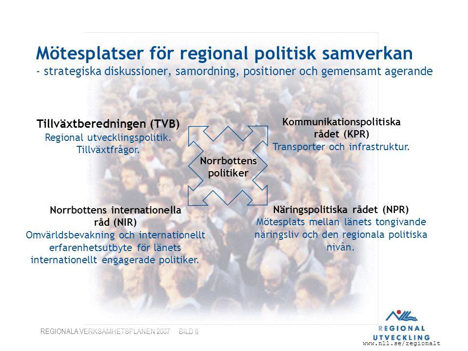 www.nll.se/regionalt REGIONALA VERKSAMHETSPLANEN 2007 BILD 6 Mötesplatser för regional politisk samverkan - strategiska diskussioner, samordning, posi