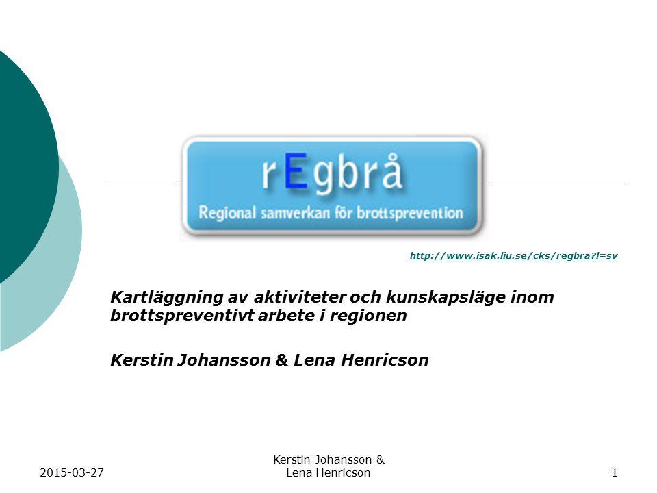 2015-03-27 Kerstin Johansson & Lena Henricson2 Syfte Kartläggningen ska  Ge alla intressenter en gemensam bild av läget  Utgöra ett bra underlag för fortsatt utveckling, ökad kunskap och forskning på brottspreventionens område
