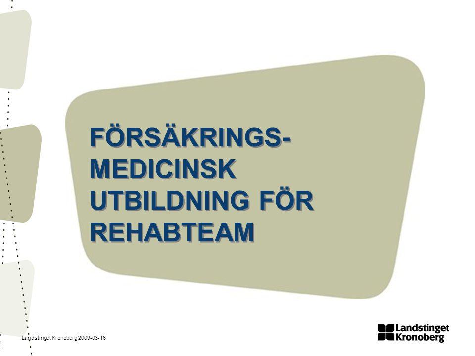 Landstinget Kronoberg 2009-03-16 FÖRSÄKRINGS- MEDICINSK UTBILDNING FÖR REHABTEAM