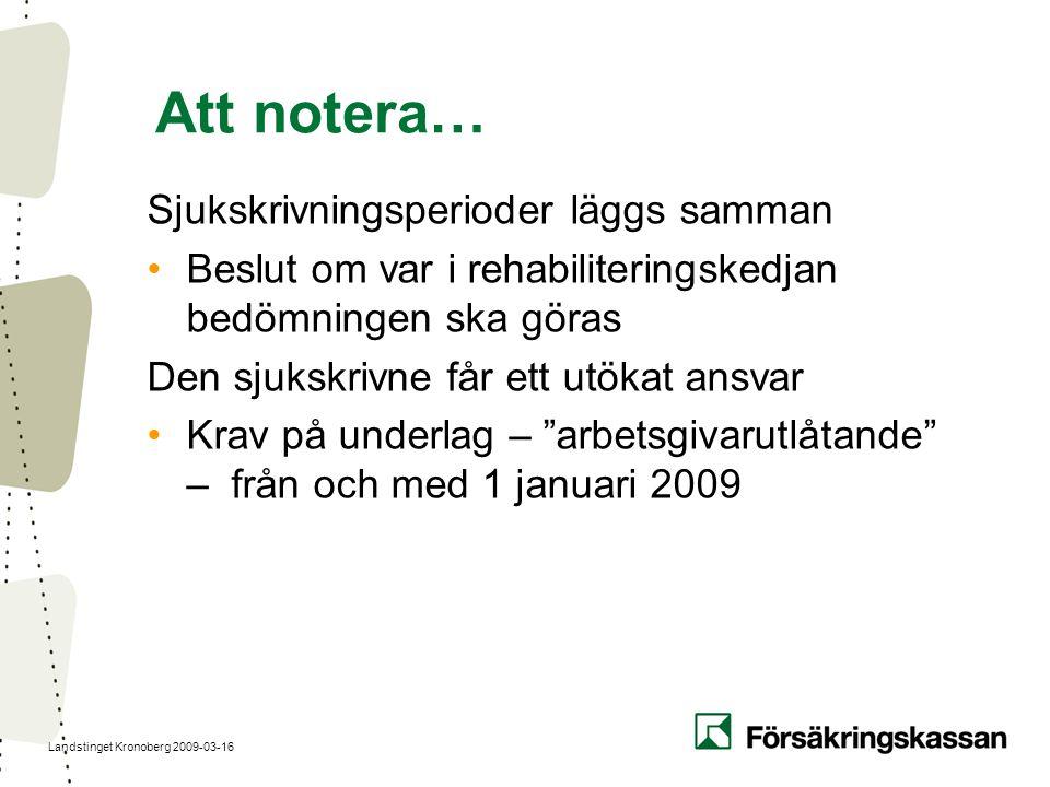 Landstinget Kronoberg 2009-03-16 Att notera… Sjukskrivningsperioder läggs samman Beslut om var i rehabiliteringskedjan bedömningen ska göras Den sjuks