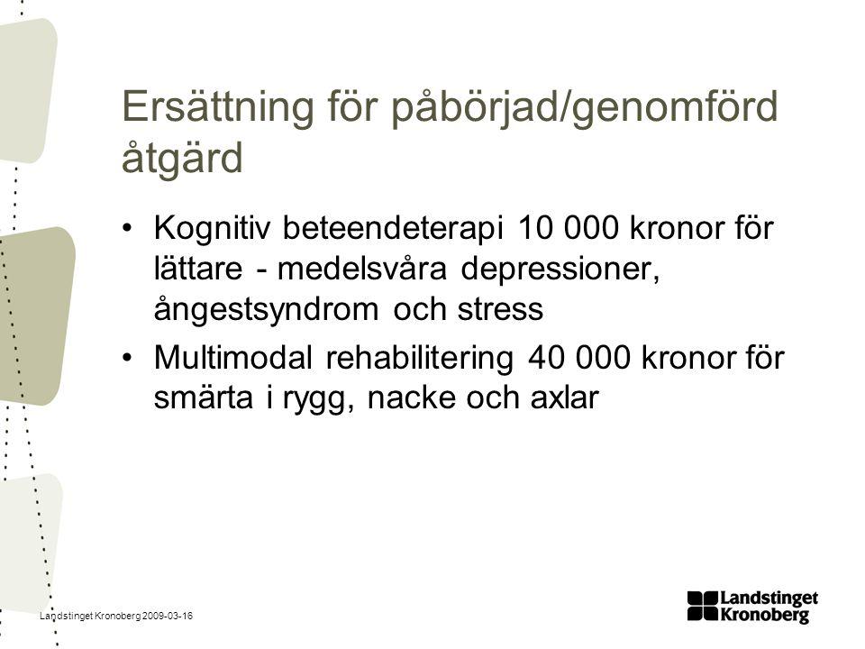 Landstinget Kronoberg 2009-03-16 Ersättning för påbörjad/genomförd åtgärd Kognitiv beteendeterapi 10 000 kronor för lättare - medelsvåra depressioner,