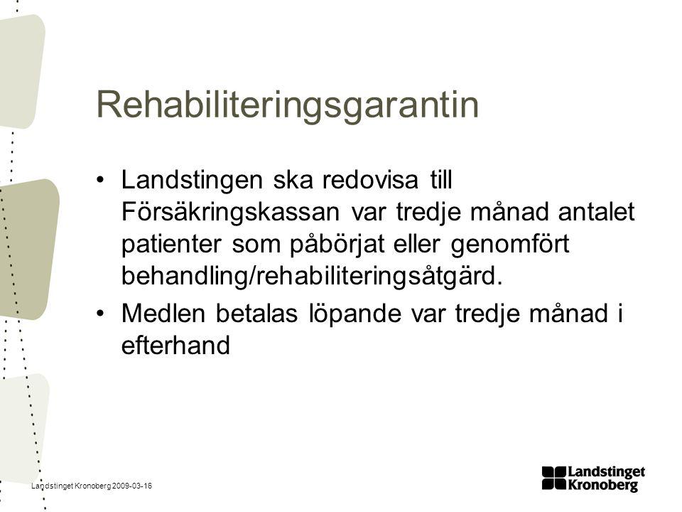 Landstinget Kronoberg 2009-03-16 Rehabiliteringsgarantin Landstingen ska redovisa till Försäkringskassan var tredje månad antalet patienter som påbörj