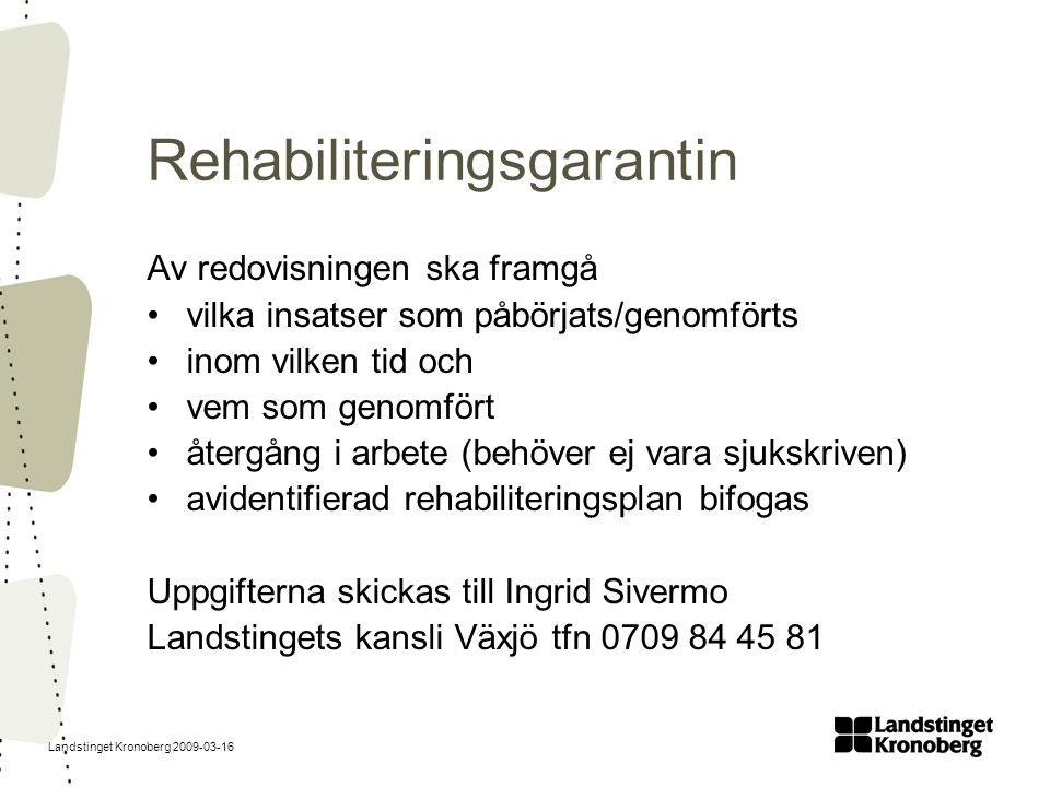 Landstinget Kronoberg 2009-03-16 Rehabiliteringsgarantin Av redovisningen ska framgå vilka insatser som påbörjats/genomförts inom vilken tid och vem s
