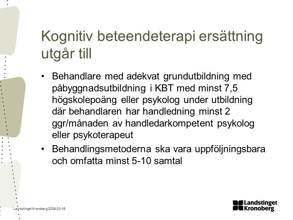 Landstinget Kronoberg 2009-03-16 Kognitiv beteendeterapi ersättning utgår till Behandlare med adekvat grundutbildning med påbyggnadsutbildning i KBT m