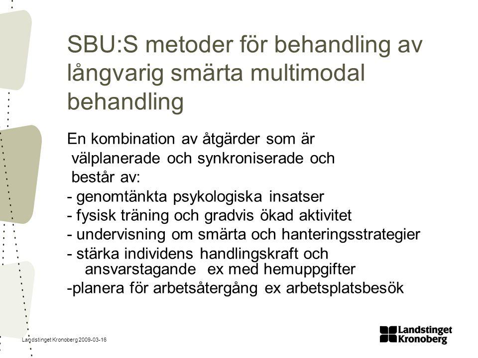 Landstinget Kronoberg 2009-03-16 SBU:S metoder för behandling av långvarig smärta multimodal behandling En kombination av åtgärder som är välplanerade