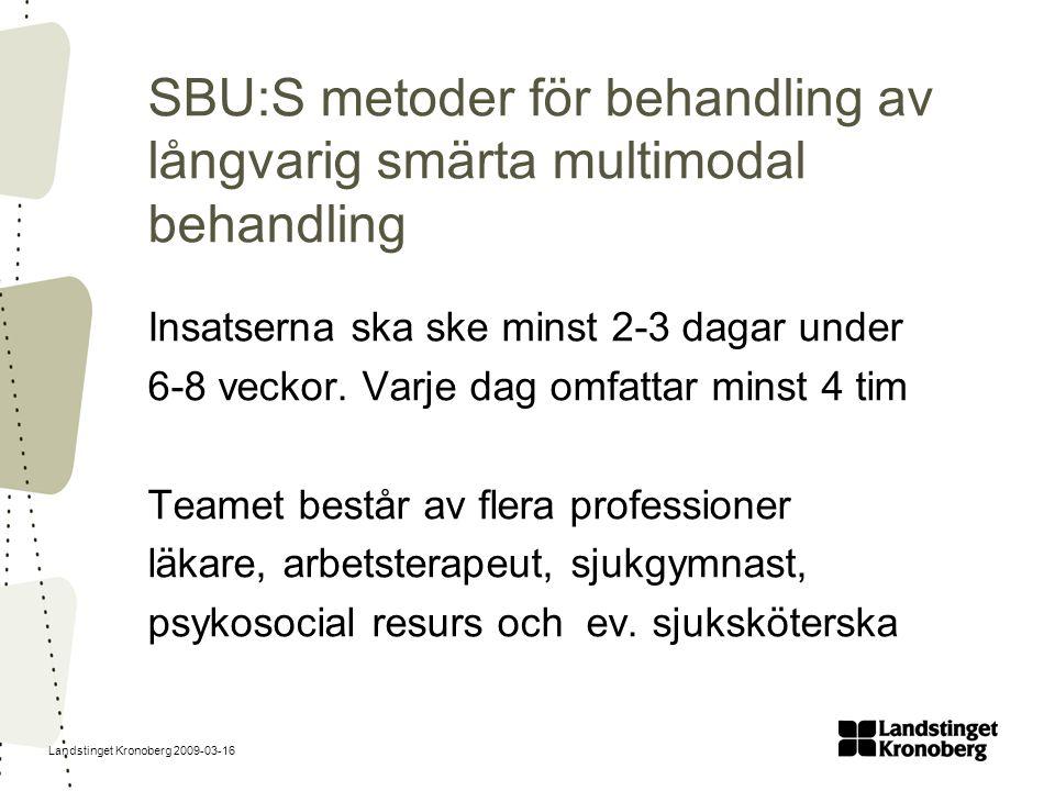 Landstinget Kronoberg 2009-03-16 SBU:S metoder för behandling av långvarig smärta multimodal behandling Insatserna ska ske minst 2-3 dagar under 6-8 v