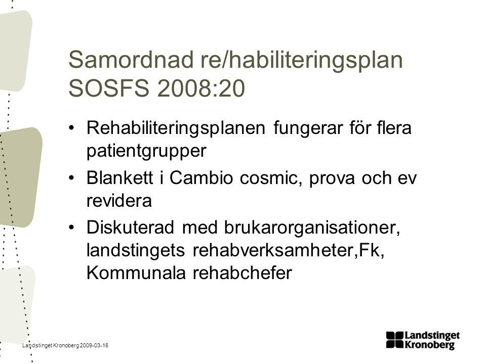 Landstinget Kronoberg 2009-03-16 Samordnad re/habiliteringsplan SOSFS 2008:20 Rehabiliteringsplanen fungerar för flera patientgrupper Blankett i Cambi