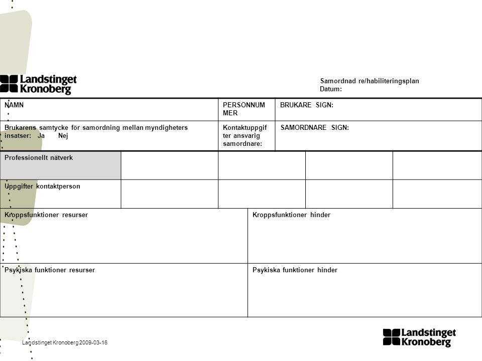 Landstinget Kronoberg 2009-03-16 Samordnad re/habiliteringsplan Datum: NAMNPERSONNUM MER BRUKARE SIGN: Brukarens samtycke för samordning mellan myndig