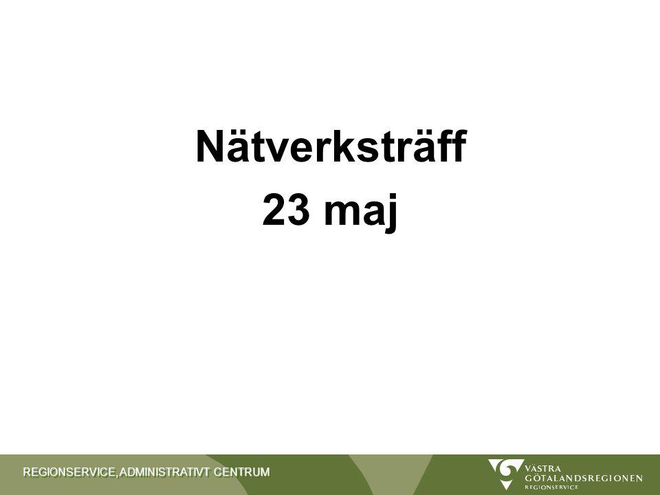 REGIONSERVICE, ADMINISTRATIVT CENTRUM Nätverksträff 23 maj