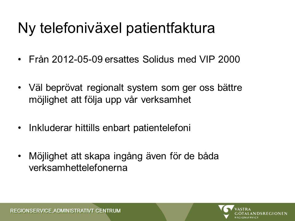 REGIONSERVICE, ADMINISTRATIVT CENTRUM Ny telefoniväxel patientfaktura Från 2012-05-09 ersattes Solidus med VIP 2000 Väl beprövat regionalt system som