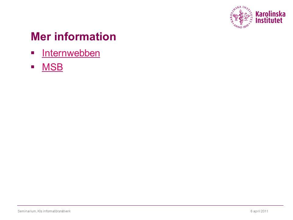 6 april 2011Seminarium, KIs informatörsnätverk Mer information  Internwebben Internwebben  MSB MSB