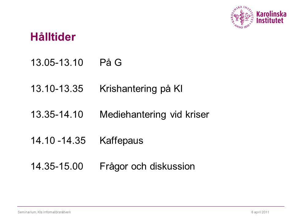 Hålltider 13.05-13.10På G 13.10-13.35 Krishantering på KI 13.35-14.10Mediehantering vid kriser 14.10 -14.35Kaffepaus 14.35-15.00 Frågor och diskussion