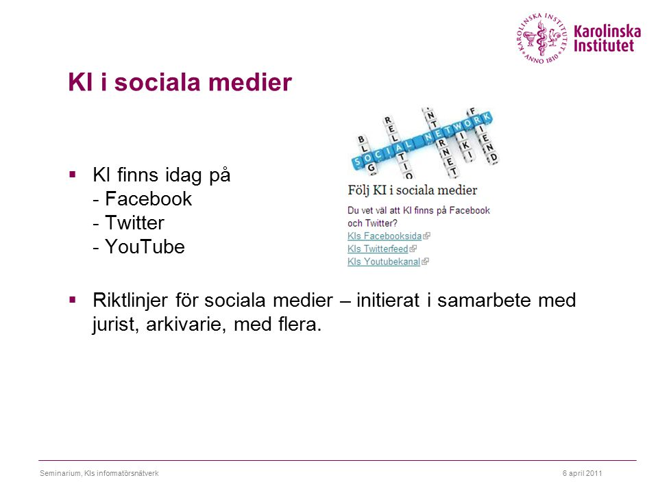 KI i sociala medier  KI finns idag på - Facebook - Twitter - YouTube  Riktlinjer för sociala medier – initierat i samarbete med jurist, arkivarie, med flera.