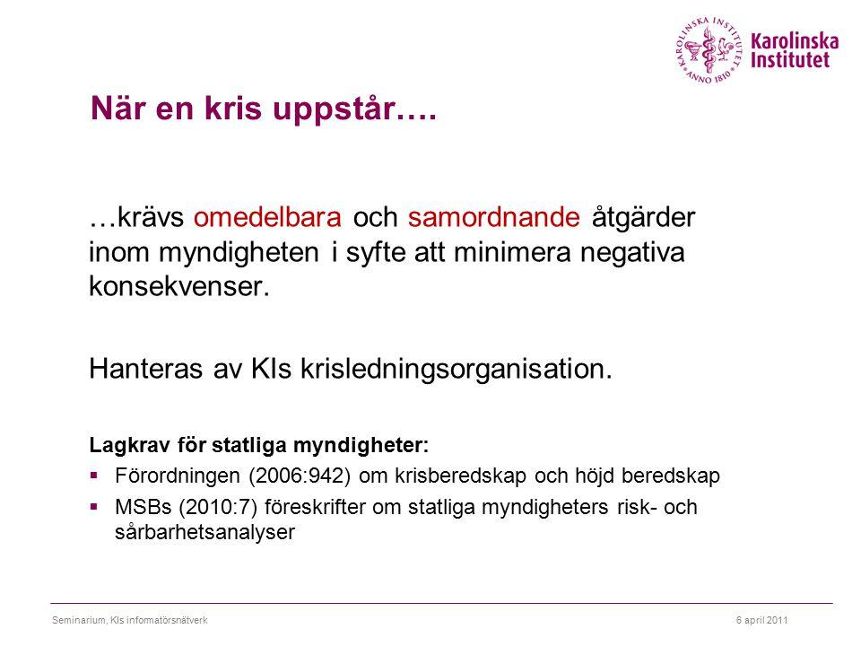 6 april 2011Seminarium, KIs informatörsnätverk När en kris uppstår…. …krävs omedelbara och samordnande åtgärder inom myndigheten i syfte att minimera