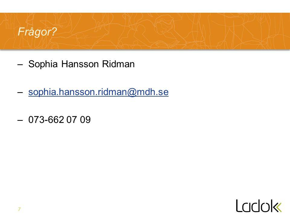 7 Frågor? –Sophia Hansson Ridman –sophia.hansson.ridman@mdh.sesophia.hansson.ridman@mdh.se –073-662 07 09
