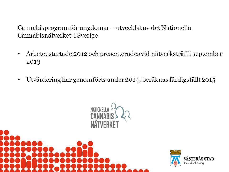 Cannabisprogram för ungdomar – utvecklat av det Nationella Cannabisnätverket i Sverige Arbetet startade 2012 och presenterades vid nätverksträff i september 2013 Utvärdering har genomförts under 2014, beräknas färdigställt 2015