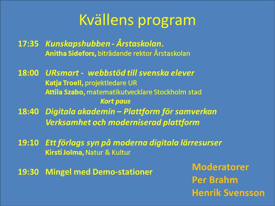 Kvällens program Moderatorer Per Brahm Henrik Svensson 17:35Kunskapshubben - Årstaskolan. Anitha Sidefors, biträdande rektor Årstaskolan 18:00URsmart