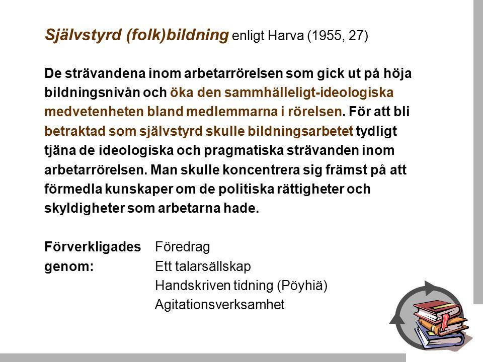 Självstyrd (folk)bildning enligt Harva (1955, 27) De strävandena inom arbetarrörelsen som gick ut på höja bildningsnivån och öka den sammhälleligt-ide