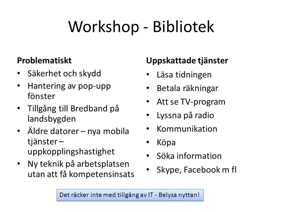 Workshop - Bibliotek Problematiskt Säkerhet och skydd Hantering av pop-upp fönster Tillgång till Bredband på landsbygden Äldre datorer – nya mobila tj