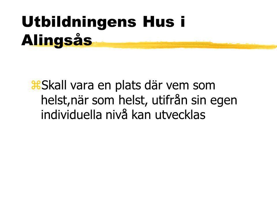 Utbildningens Hus i Alingsås zSkall vara en plats där vem som helst,när som helst, utifrån sin egen individuella nivå kan utvecklas