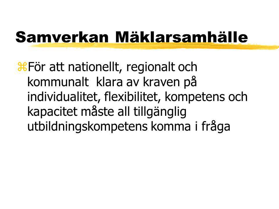 Samverkan Mäklarsamhälle zFör att nationellt, regionalt och kommunalt klara av kraven på individualitet, flexibilitet, kompetens och kapacitet måste all tillgänglig utbildningskompetens komma i fråga