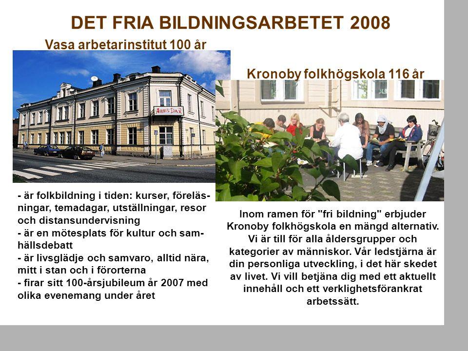 DET FRIA BILDNINGSARBETET 2008 Vasa arbetarinstitut 100 år Kronoby folkhögskola 116 år Inom ramen för fri bildning erbjuder Kronoby folkhögskola en mängd alternativ.