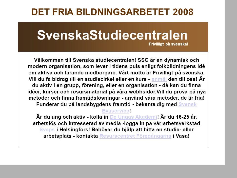 DET FRIA BILDNINGSARBETET 2008 Välkommen till Svenska studiecentralen! SSC är en dynamisk och modern organisation, som lever i tidens puls enligt folk