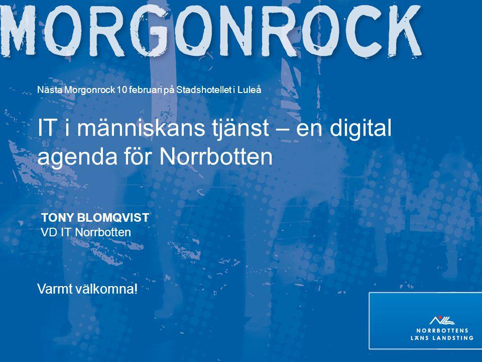 Nästa Morgonrock 10 februari på Stadshotellet i Luleå IT i människans tjänst – en digital agenda för Norrbotten TONY BLOMQVIST VD IT Norrbotten Varmt