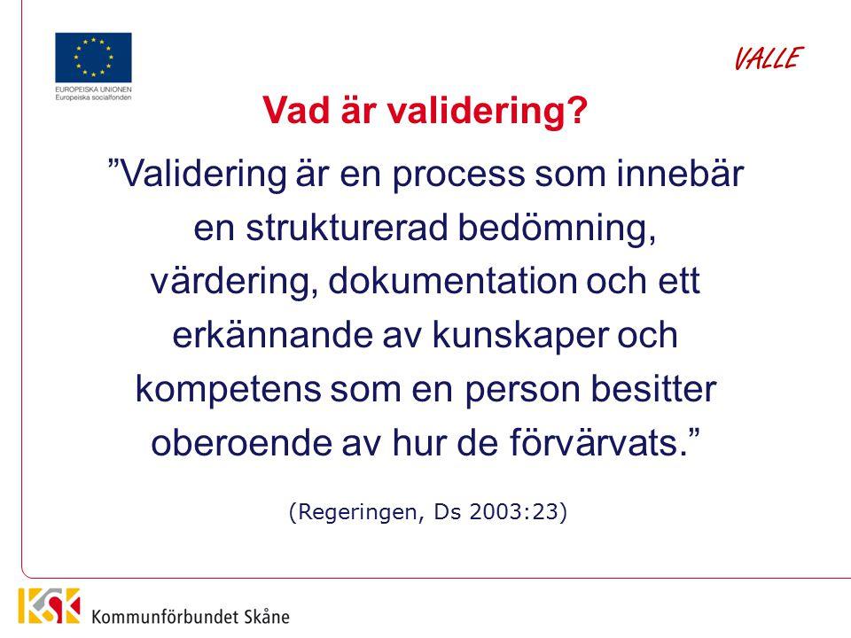 """Vad är validering? """"Validering är en process som innebär en strukturerad bedömning, värdering, dokumentation och ett erkännande av kunskaper och kompe"""