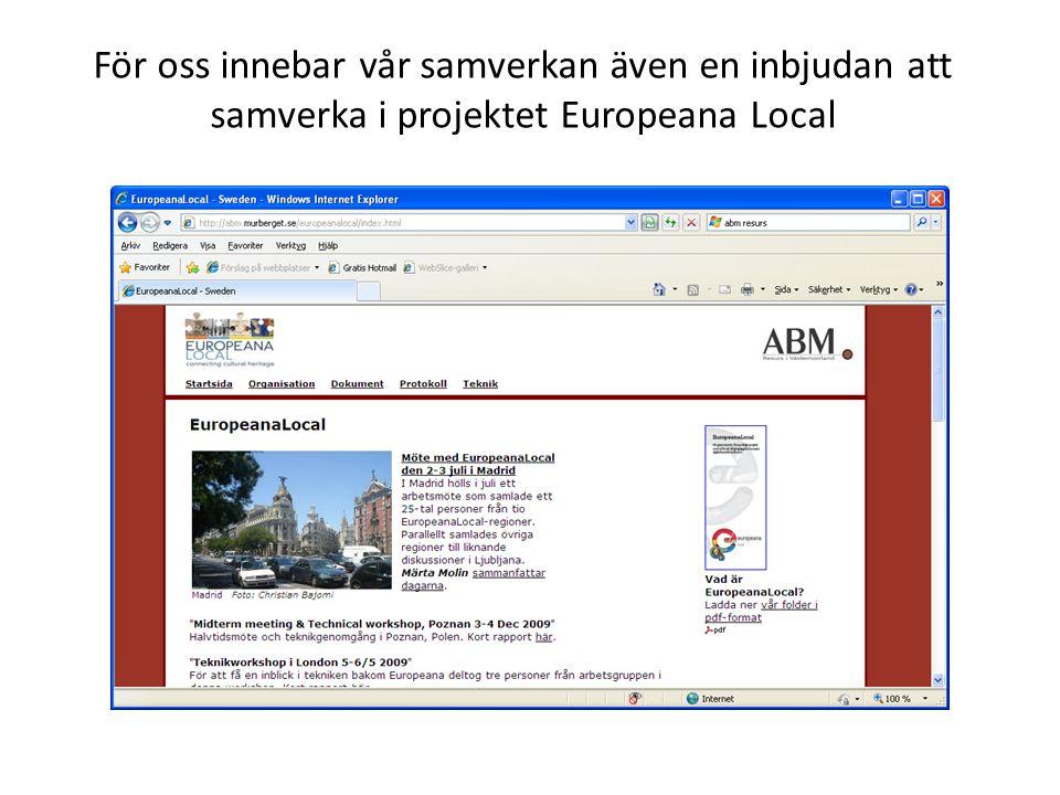 För oss innebar vår samverkan även en inbjudan att samverka i projektet Europeana Local