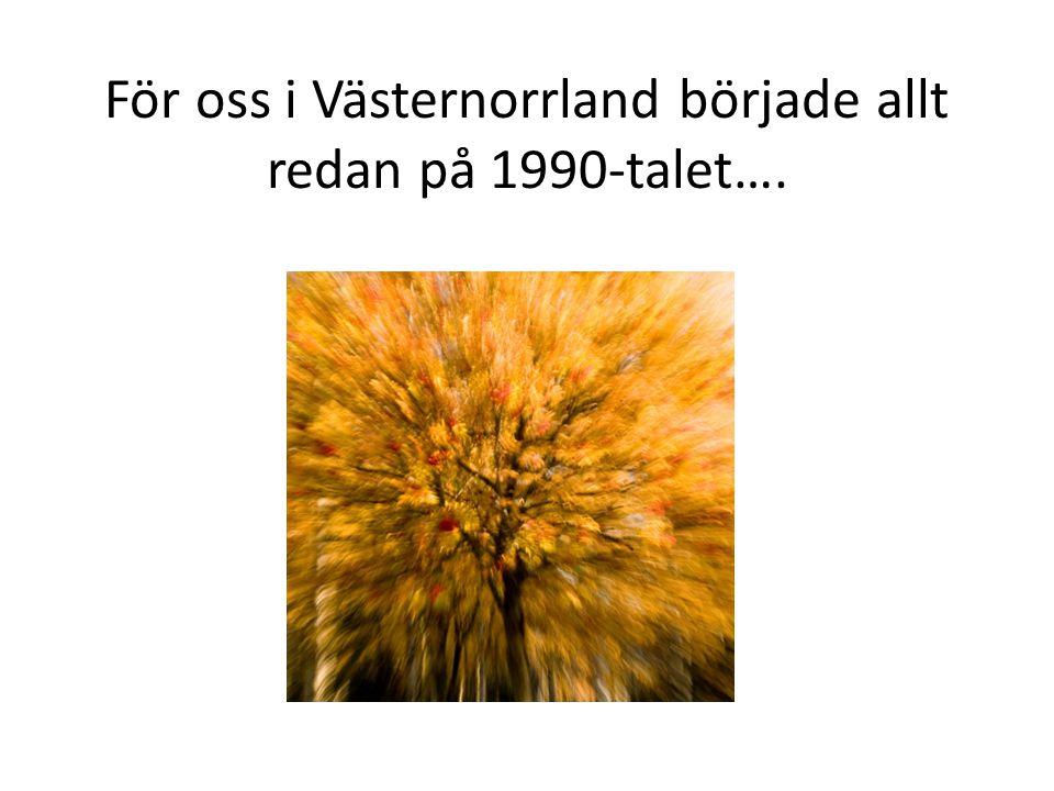 För oss i Västernorrland började allt redan på 1990-talet….