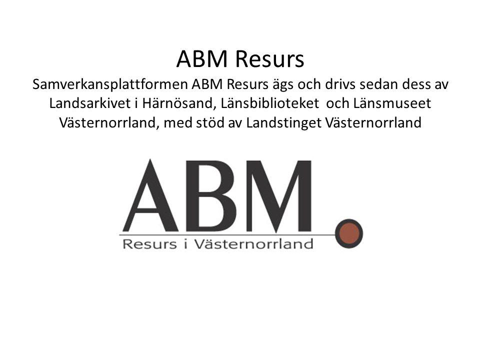 ABM Resurs Samverkansplattformen ABM Resurs ägs och drivs sedan dess av Landsarkivet i Härnösand, Länsbiblioteket och Länsmuseet Västernorrland, med stöd av Landstinget Västernorrland