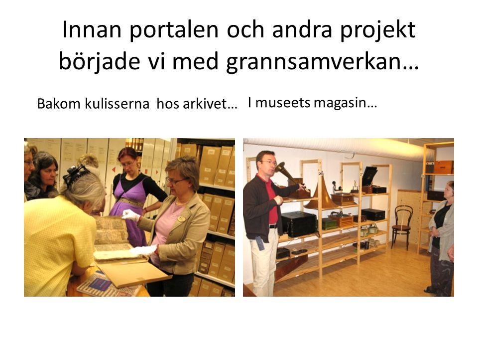 Innan portalen och andra projekt började vi med grannsamverkan… Bakom kulisserna hos arkivet… I museets magasin…