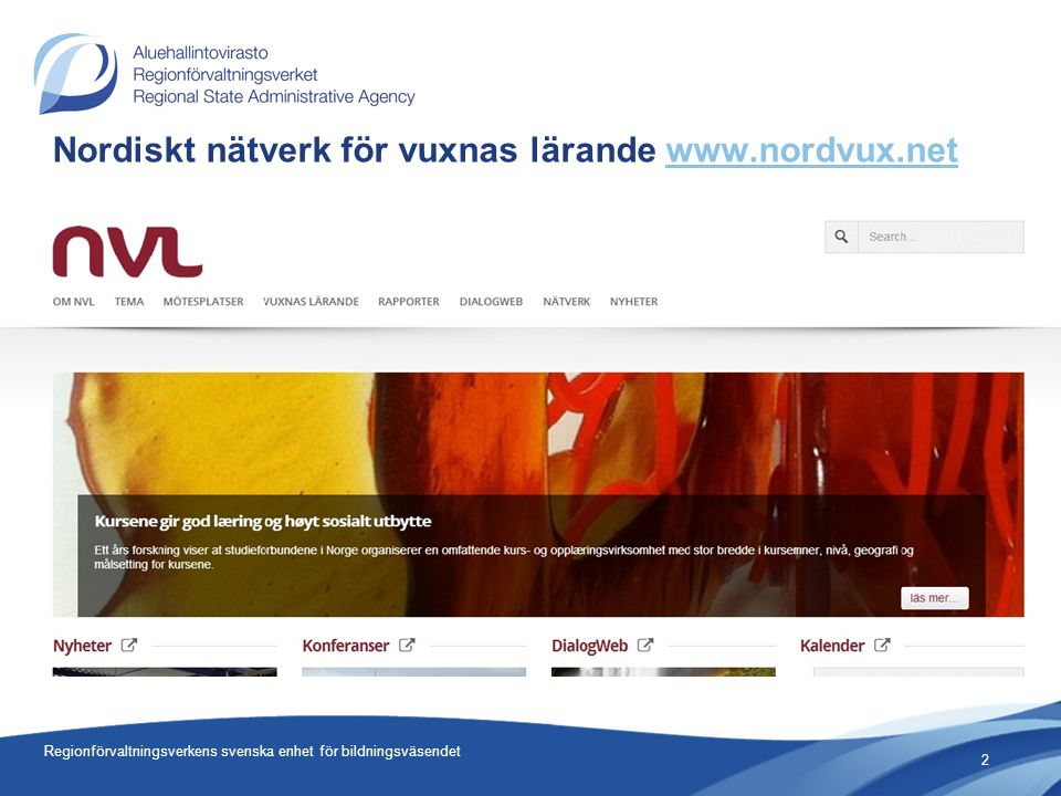 Nordiskt nätverk för vuxnas lärande www.nordvux.netwww.nordvux.net Regionförvaltningsverkens svenska enhet för bildningsväsendet 2