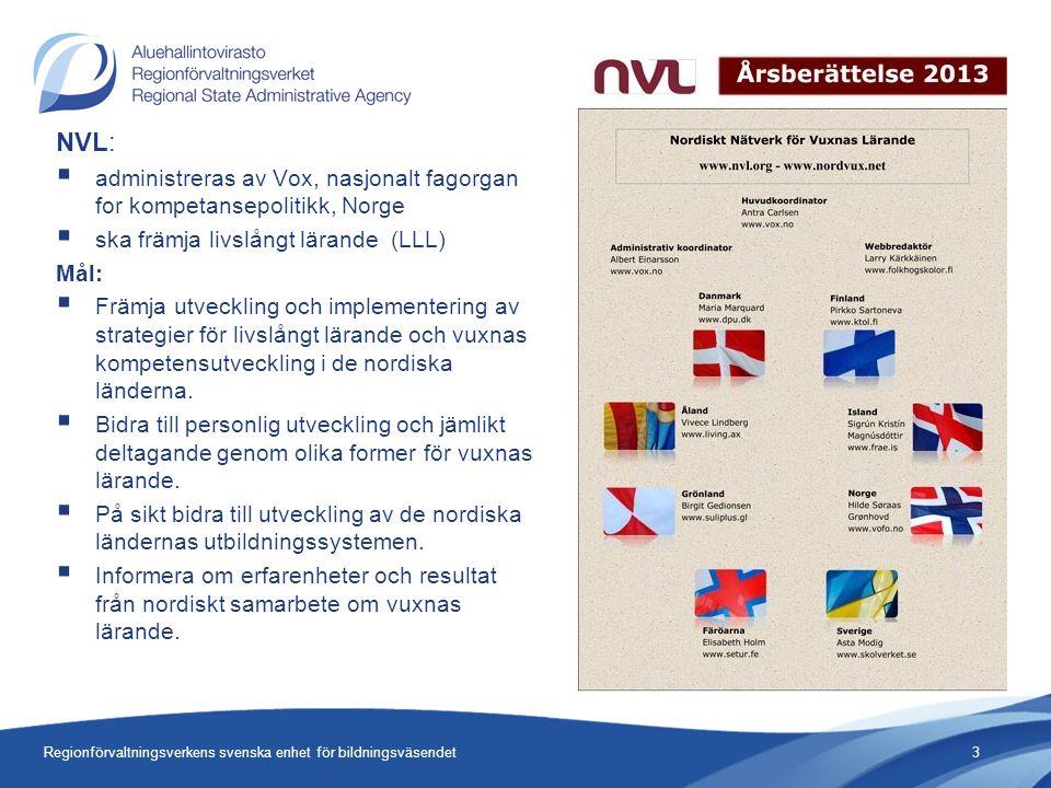 NVL:  administreras av Vox, nasjonalt fagorgan for kompetansepolitikk, Norge  ska främja livslångt lärande (LLL) Mål:  Främja utveckling och implementering av strategier för livslångt lärande och vuxnas kompetensutveckling i de nordiska länderna.