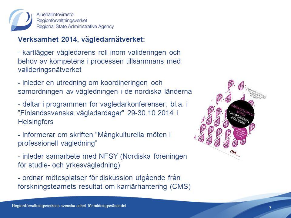 Verksamhet 2014, vägledarnätverket: - kartlägger vägledarens roll inom valideringen och behov av kompetens i processen tillsammans med valideringsnätverket - inleder en utredning om koordineringen och samordningen av vägledningen i de nordiska länderna - deltar i programmen för vägledarkonferenser, bl.a.