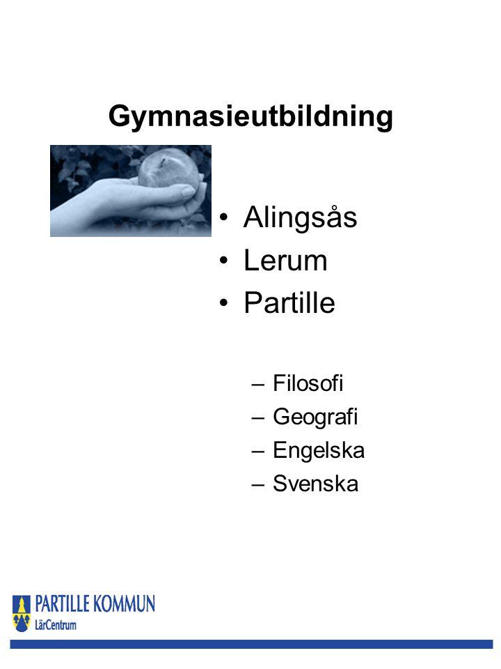 Gymnasieutbildning Alingsås Lerum Partille –Filosofi –Geografi –Engelska –Svenska
