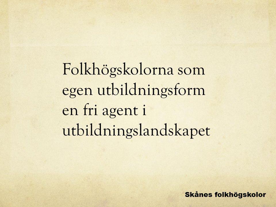 Folkhögskolorna som egen utbildningsform en fri agent i utbildningslandskapet Skånes folkhögskolor