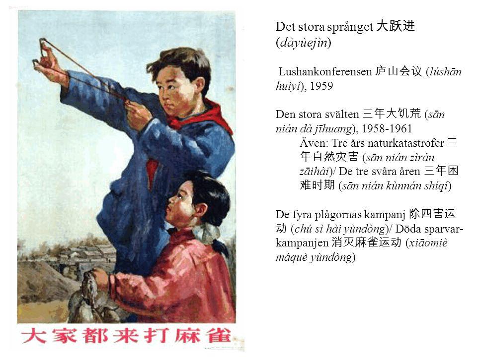 Det stora språnget 大跃进 (dàyùejìn) Lushankonferensen 庐山会议 (lúshān huìyì), 1959 Den stora svälten 三年大饥荒 (sān nián dà jīhuang), 1958-1961 Även: Tre års n