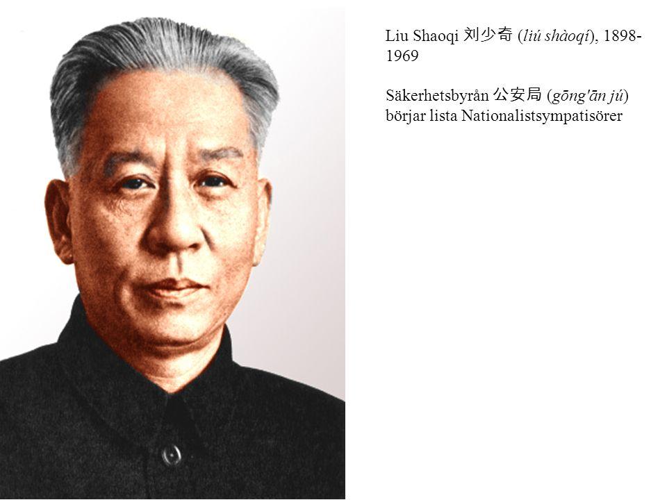 Liu Shaoqi 刘少奇 (liú shàoqí), 1898- 1969 Säkerhetsbyrån 公安局 (gōng'ān jú) börjar lista Nationalistsympatisörer
