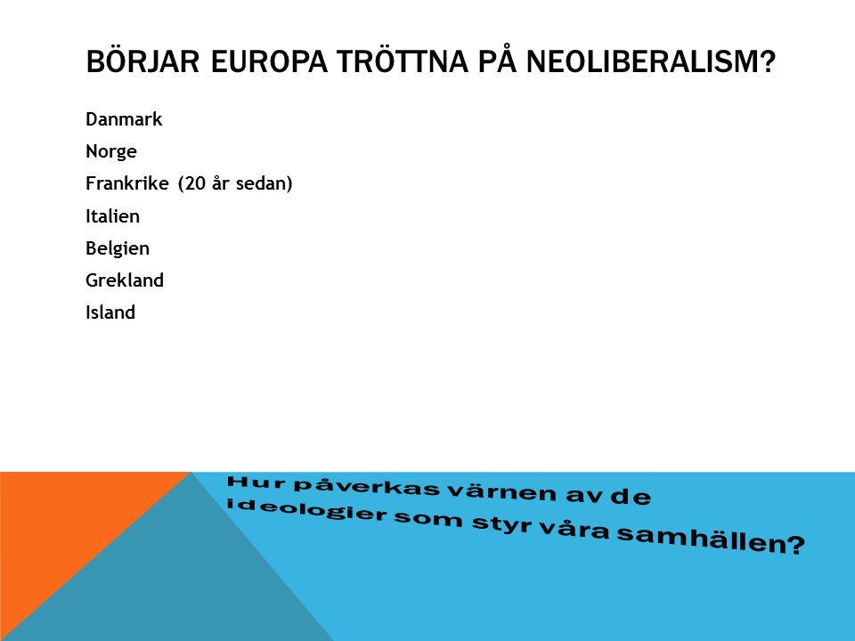 BÖRJAR EUROPA TRÖTTNA PÅ NEOLIBERALISM? Danmark Norge Frankrike (20 år sedan) Italien Belgien Grekland Island