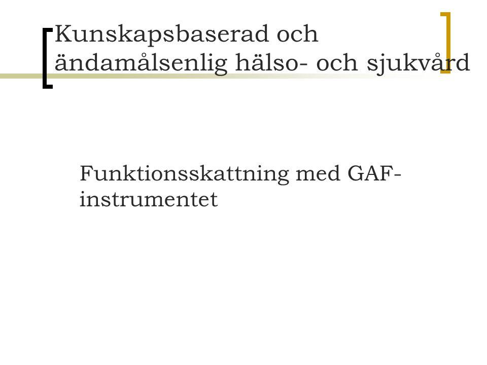 Kunskapsbaserad och ändamålsenlig hälso- och sjukvård Funktionsskattning med GAF- instrumentet