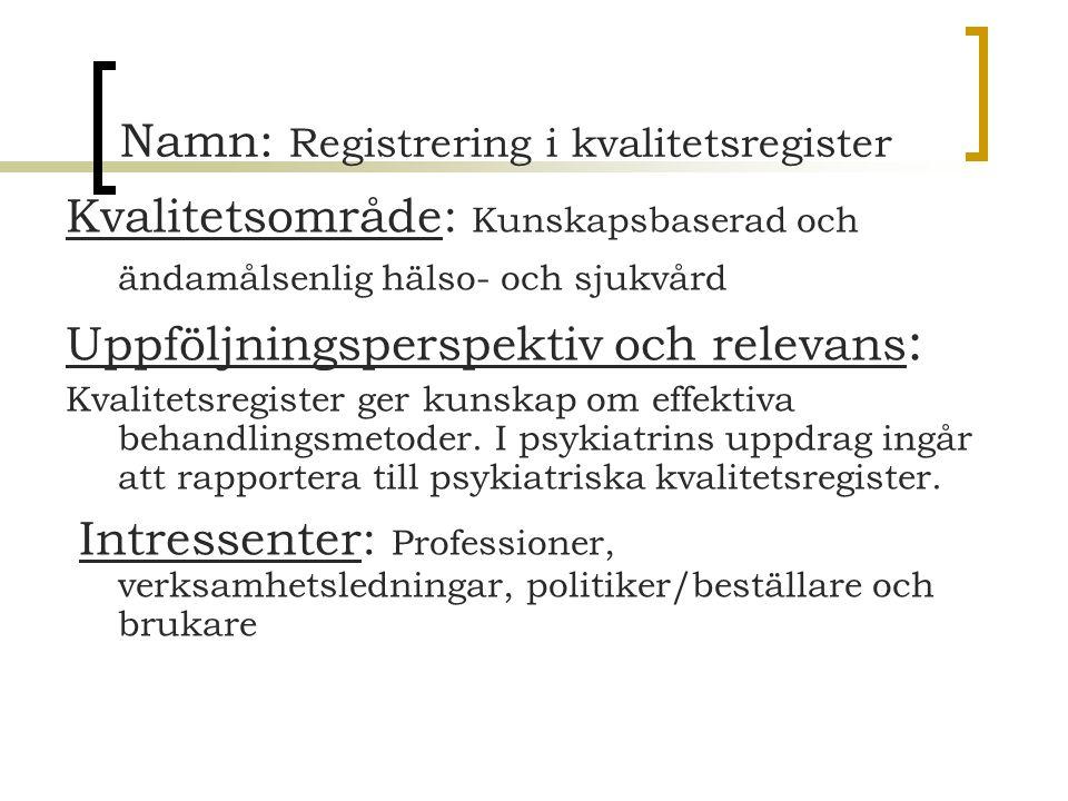 Namn: Registrering i kvalitetsregister Kvalitetsområde: Kunskapsbaserad och ändamålsenlig hälso- och sjukvård Uppföljningsperspektiv och relevans : Kv