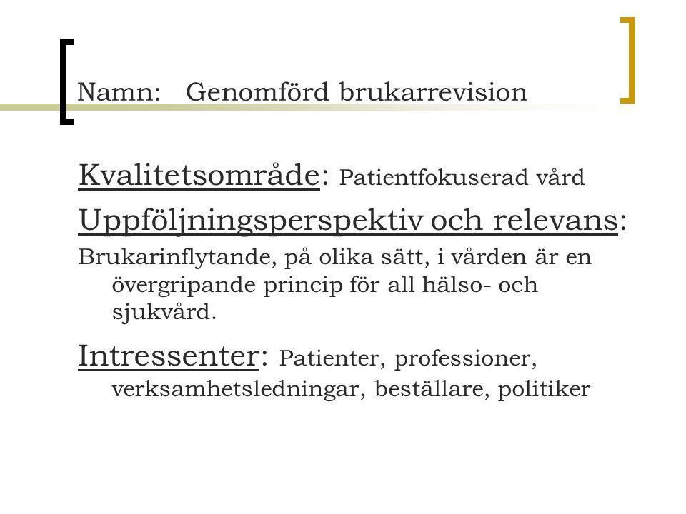Namn: Genomförd brukarrevision Kvalitetsområde: Patientfokuserad vård Uppföljningsperspektiv och relevans: Brukarinflytande, på olika sätt, i vården ä