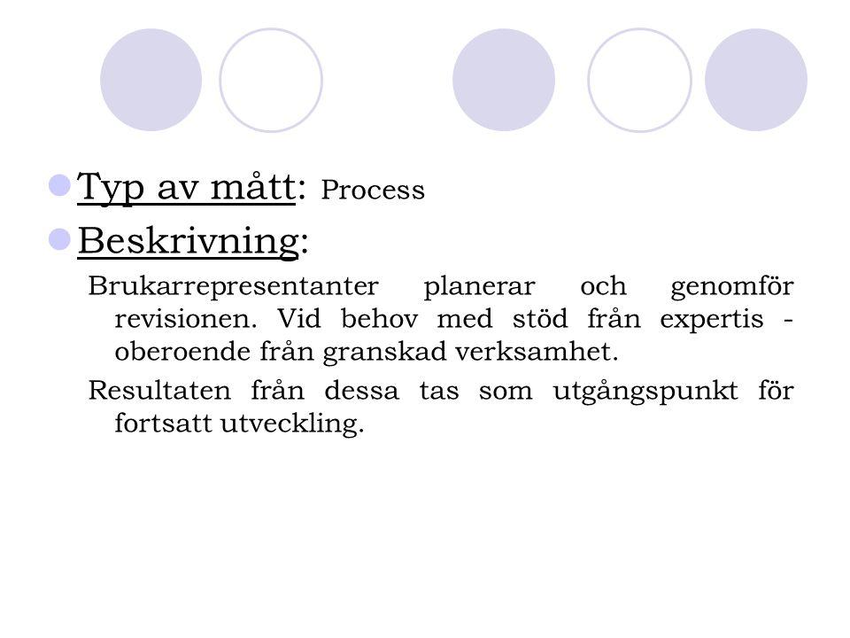 Typ av mått: Process Beskrivning: Brukarrepresentanter planerar och genomför revisionen. Vid behov med stöd från expertis - oberoende från granskad ve