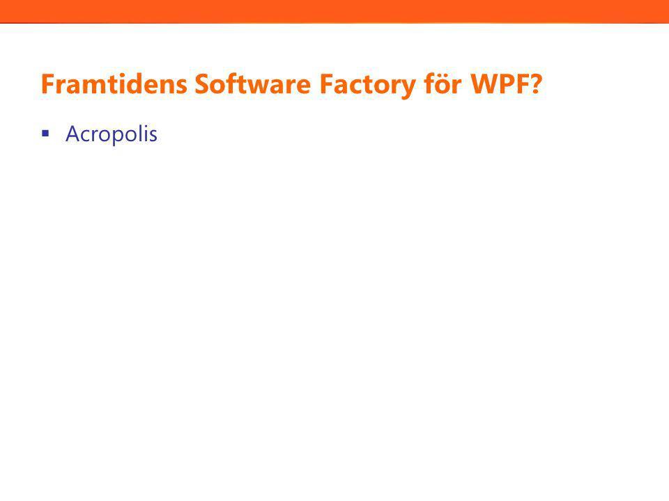 Framtidens Software Factory för WPF?  Acropolis