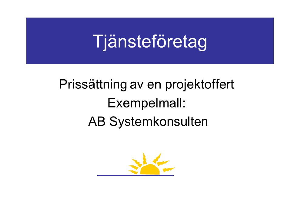 Tjänsteföretag Prissättning av en projektoffert Exempelmall: AB Systemkonsulten